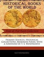 Primary Sources, Historical Collections: Armenian Poems, with a Foreword by T. S. Wentworth