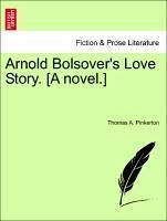 Arnold Bolsover's Love Story. [A novel.] VOL. II - Pinkerton, Thomas A.