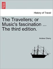 The Travellers; Or Music's Fascination ... The Third Edition.