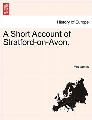 A Short Account Of Stratford-On-Avon. - Mrs James