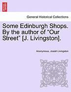 "Some Edinburgh Shops. by the Author of ""Our Street"" [J. Livingston]."