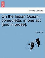 On the Indian Ocean: Comedietta, in One Act [And in Prose].