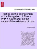 Treatise on the Improvement of the Navigation of Rivers. With a new theory on the cause of the existence of bars. als Taschenbuch von William Brooks