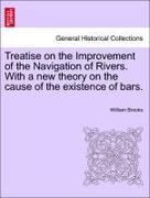 BROOKS,WILLIAM: Treatise on the Improvement of the Navigation of Rivers. With a new theory on the cause of the existence of bars.