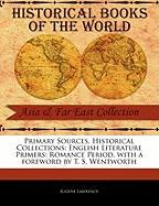 Primary Sources, Historical Collections: English Literature Primers: Romance Period, with a Foreword by T. S. Wentworth