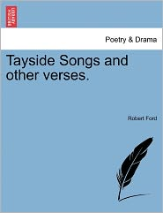 Tayside Songs And Other Verses. - Robert Ford