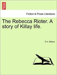 The Rebecca Rioter. A Story Of Killay Life. - E A. Dillwyn