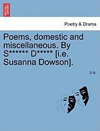 Poems, Domestic and Miscellaneous. by S****** D***** [I.E. Susanna Dowson].