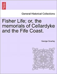 Fisher Life; Or, The Memorials Of Cellardyke And The Fife Coast. - George Gourlay