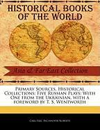 Primary Sources, Historical Collections: Five Russian Plays: With One from the Ukrainian, with a Foreword by T. S. Wentworth