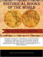 America's Message to the Russian People, Addresses by the Members of the Special Diplomatic Mission - States Special Diplomatic Mission to Ru, Foreword by T. S. Wentworth