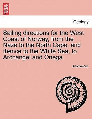 Sailing directions for the West Coast of Norway, from the Naze to the North Cape, and thence to the White Sea, to Archangel and Onega. als Taschen... - British Library, Historical Print Editions