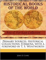 Primary Sources, Historical Collections - John D. Clark, Foreword by T. S. Wentworth