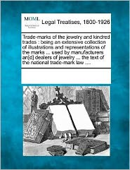 Trade-marks of the jewelry and kindred trades: being an extensive collection of illustrations and representations of the marks ... used by ... the text of the national trade-mark law ....
