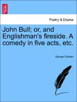 John Bull; or, and Englishman´s fireside. A comedy in five acts, etc. als Taschenbuch von George Colman