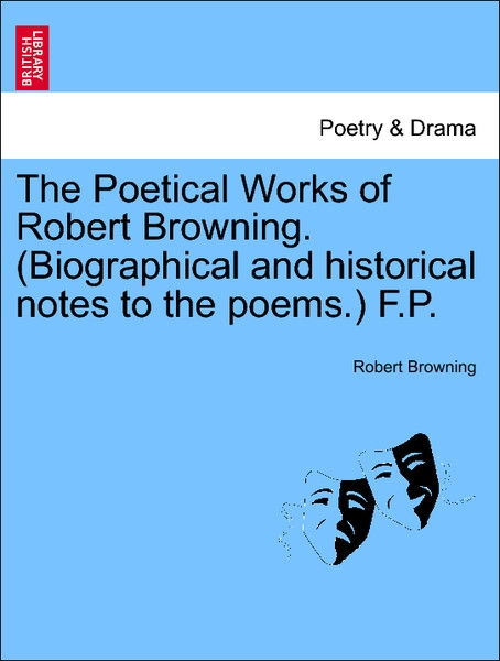 The Poetical Works of Robert Browning. (Biographical and historical notes to the poems.) F.P. Vol. IX als Taschenbuch von Robert Browning - British Library, Historical Print Editions