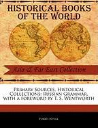Primary Sources, Historical Collections: Russian Grammar, with a Foreword by T. S. Wentworth