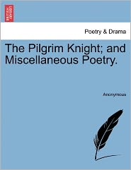 The Pilgrim Knight; and Miscellaneous Poetry. - Anonymous