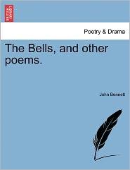 The Bells, And Other Poems. - John Bennett