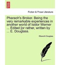 Pharaoh's Broker. Being the Very Remarkable Experiences in Another World of Isidor Werner ... Edited [Or Rather, Written by ... E. Douglass. - Ellsworth Douglass