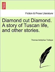 Diamond Cut Diamond. A Story Of Tuscan Life, And Other Stories. - Thomas Adolphus Trollope