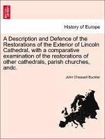 A Description and Defence of the Restorations of the Exterior of Lincoln Cathedral, with a comparative examination of the restorations of other cathedrals, parish churches, andc. - Buckler, John Chessell