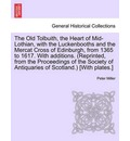The Old Tolbuith, the Heart of Mid-Lothian, with the Luckenbooths and the Mercat Cross of Edinburgh, from 1365 to 1617. with Additions. (Reprinted, from the Proceedings of the Society of Antiquaries of Scotland.) [With Plates.] - Peter Miller