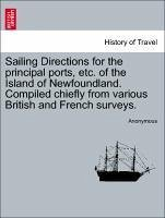 Sailing Directions for the principal ports, etc. of the Island of Newfoundland. Compiled chiefly from various British and French surveys. - Anonymous
