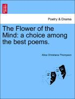 The Flower of the Mind: a choice among the best poems. als Taschenbuch von Alice Christiana Thompson