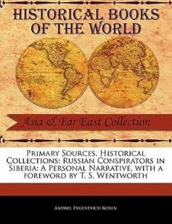 Primary Sources, Historical Collections: Russian Conspirators in Siberia: A Personal Narrative, with a Foreword by T. S. Wentworth - Rosen, Andrel Evgen