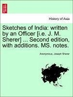 Sketches of India: written by an Officer [i.e. J. M. Sherer] ... Fourth edition, with additions. MS. notes. - Anonymous Sherer, Joseph