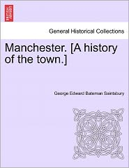 Manchester. [A History Of The Town.] - George Edward Bateman Saintsbury