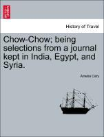 Chow-Chow; being selections from a journal kept in India, Egypt, and Syria. als Taschenbuch von Amelia Cary