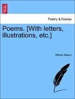 Poems. [With letters, illustrations, etc.] - Mason, William