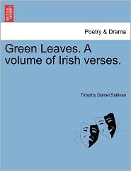 Green Leaves. A Volume Of Irish Verses. - Timothy Daniel Sullivan