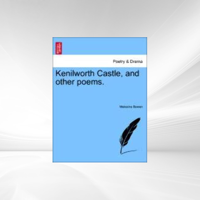 Kenilworth Castle, and other poems. als Taschenbuch von Melesina Bowen - British Library, Historical Print Editions