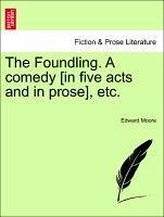 The Foundling. A comedy [in five acts and in prose], etc. - Moore, Edward