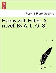 Happy With Either. A Novel. By A. L. O. S. - A L. O. S.