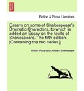 Essays on Some of Shakespeare's Dramatic Characters, to Which Is Added an Essay on the Faults of Shakespeare. the Fifth Edition. [Containing the Two Series.] - William Richardson