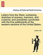 Letters from the West; Containing Sketches of Scenery, Manners, and Customs; And Anecdotes Connected with the First Settlements of the Western Section
