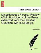 Miscellaneous Pieces. (Review of Mr. H.'s Liberty of the Press: Extracted from the Christian Guardian. Mr. H.'s Reply.).