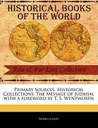 Primary Sources, Historical Collections: The Message of Judaism, with a Foreword by T. S. Wentworth