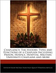 Chaplaincy: The History, Types and Functions of a Chaplain Including Prison, Hospice, Hospital, Military, University Chaplains and More - Kolby McHale