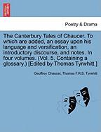 The Canterbury Tales of Chaucer. to Which Are Added, an Essay Upon His Language and Versification, an Introductory Discourse, and Notes. in Four Volum