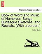 Book Of Word And Music Of Humorous Songs, Burlesque Sketches, And Recitals. [with A Portrait.]