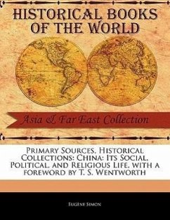Primary Sources, Historical Collections: China: Its Social, Political, and Religious Life, with a Foreword by T. S. Wentworth - Simon, Eug Ne Simon, Eugene