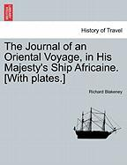 The Journal of an Oriental Voyage, in His Majesty's Ship Africaine. [With Plates.]