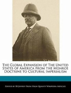 The Global Expansion of the United States of America from the Monroe Doctrine to Cultural Imperialism - Jeffrey, S. B. Jeffrey, Sb