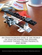 Stevens, Dakota: An Unauthorized Look at the World of Lego Including the History, Licensed Themes, Other Products, and More