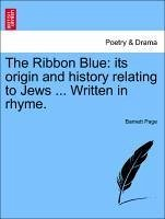 The Ribbon Blue: its origin and history relating to Jews ... Written in rhyme. - Page, Barnett